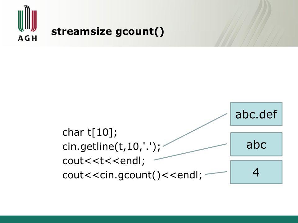 streamsize gcount() char t[10]; cin.getline(t,10,'.'); cout<<t<<endl; cout<<cin.gcount()<<endl; abc.def abc 4