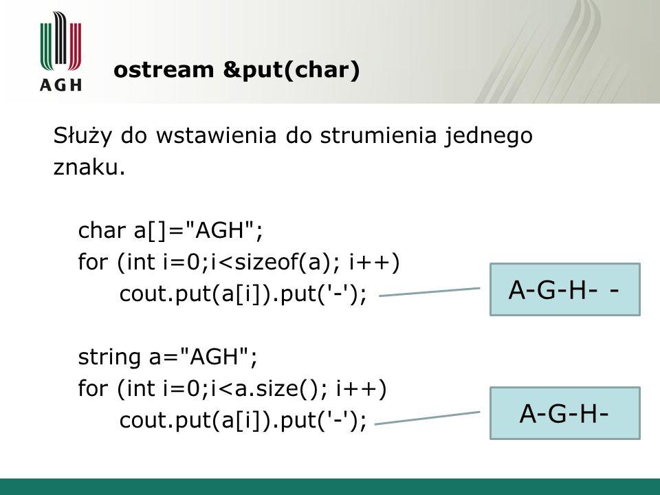 ostream &put(char) Służy do wstawienia do strumienia jednego znaku. char a[]=