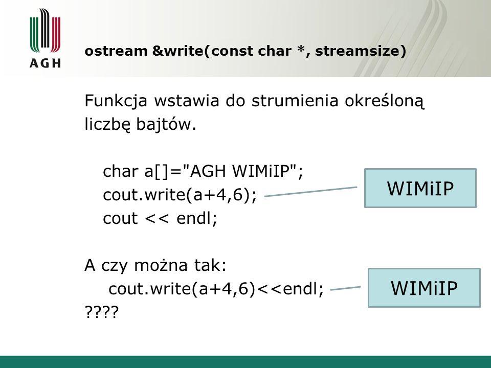 ostream &write(const char *, streamsize) Funkcja wstawia do strumienia określoną liczbę bajtów. char a[]=