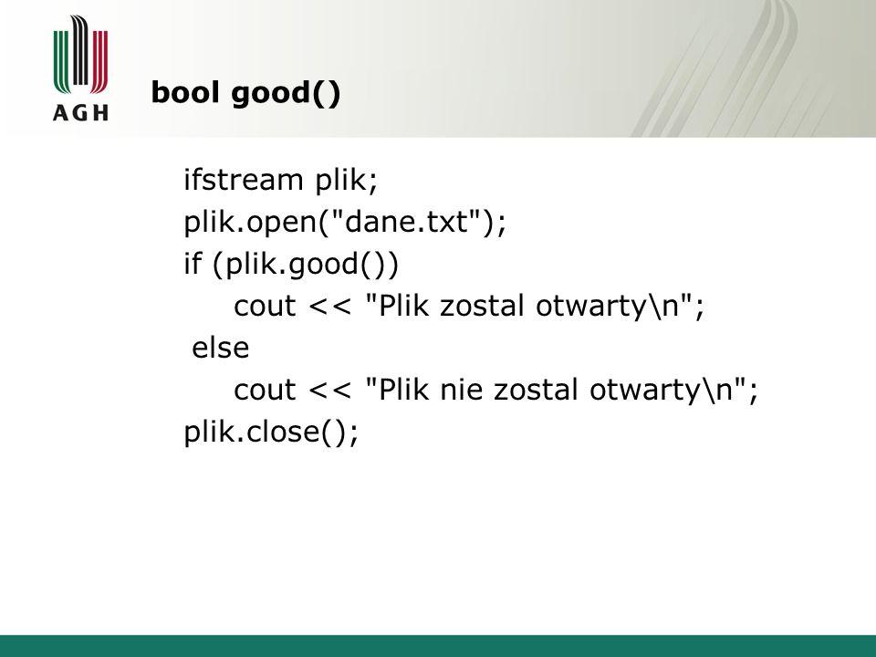 bool good() ifstream plik; plik.open(