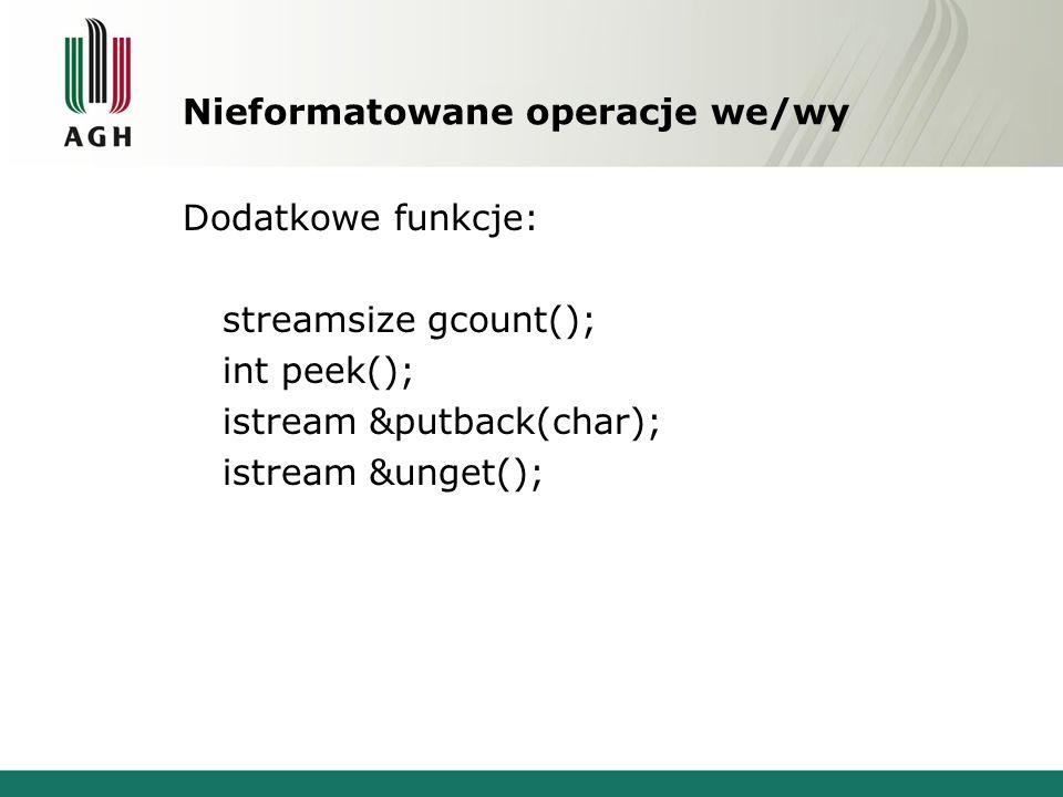 Nieformatowane operacje we/wy Funkcje wkładające do strumienia: ostream &put(char); ostream &write(const char *, streamsize);