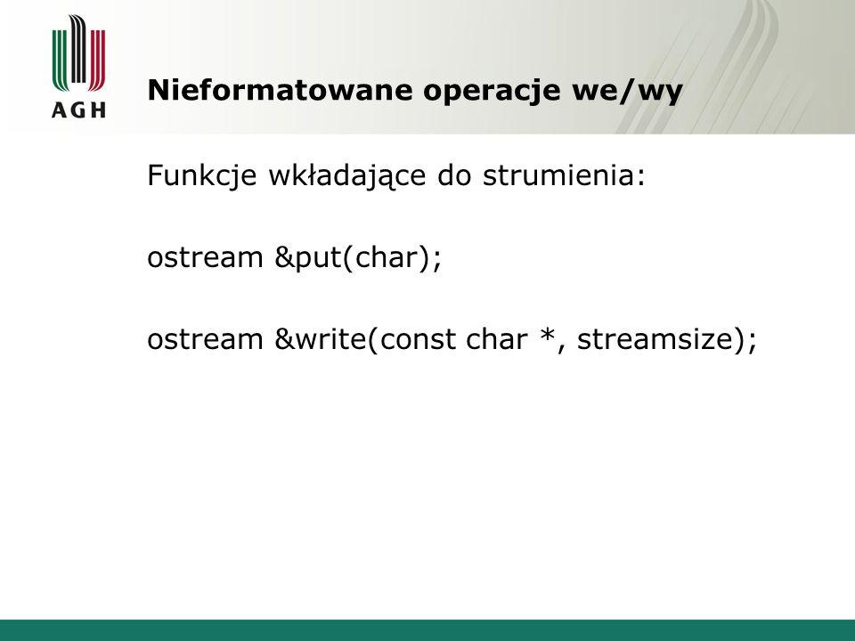 void open(char *, ios_base=…) Drugi argument określa tryb pracy: inotwórz do czytania outotwórz do pisania ateotwórz i ustaw się na końcu appotwórz do dopisywania na końcu truncotwórz, a jeśli plik istnieje skasuj jego zawartość Domniemania: ifstream in ofstreamout fstreambrak domniemania