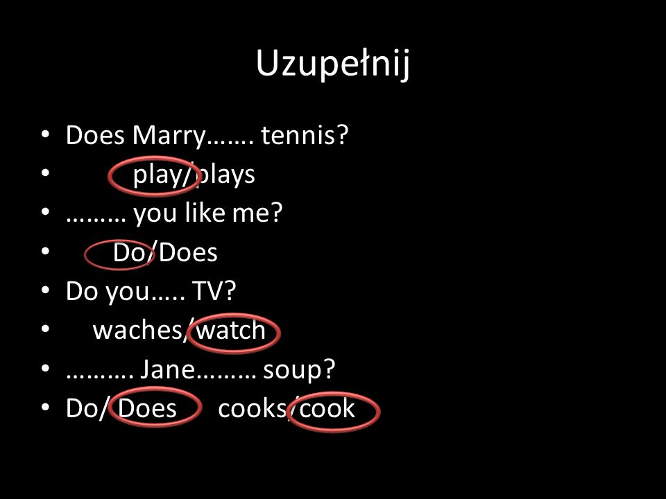 Uzupełnij Does Marry……. tennis. play/plays ……… you like me.