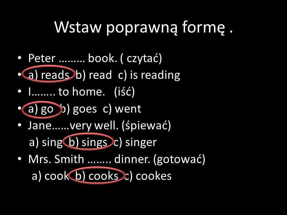 Wstaw poprawną formę. Peter ……… book. ( czytać) a) reads b) read c) is reading I……..