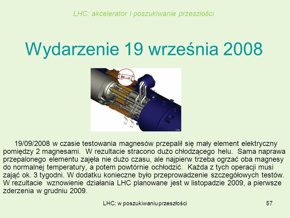 LHC: w poszukiwaniu przeszłości57 Wydarzenie 19 września 2008 19/09/2008 w czasie testowania magnesów przepalił się mały element elektryczny pomiędzy