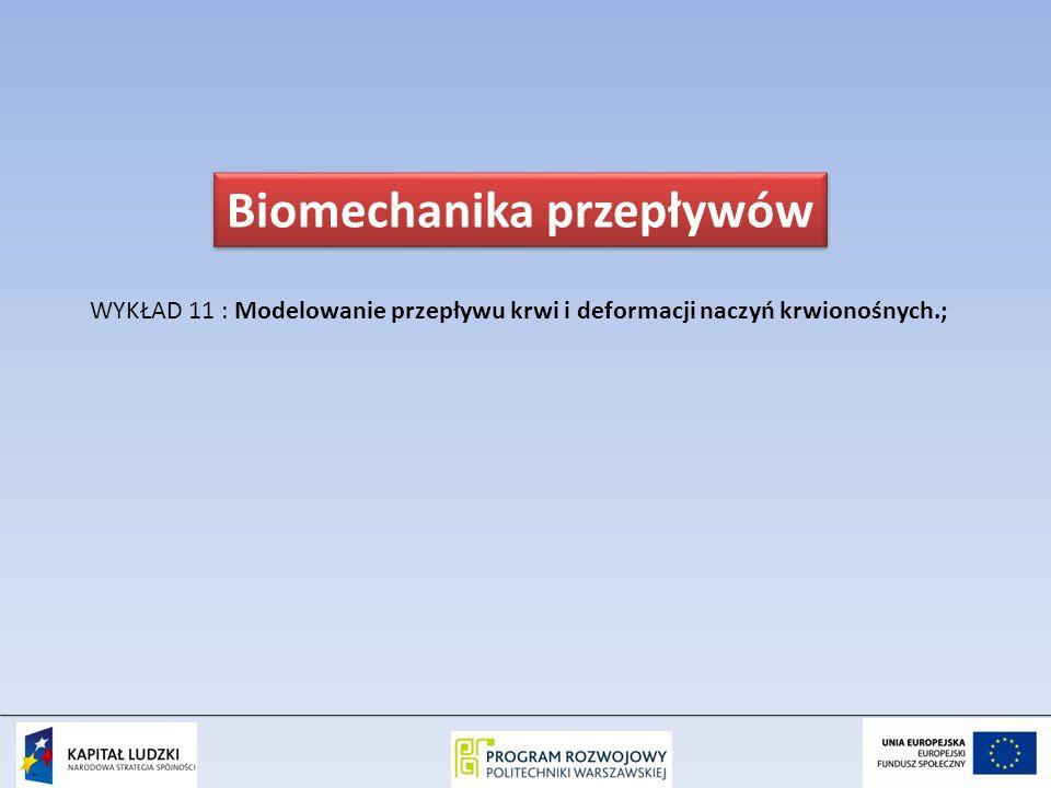 WYKŁAD 11 : Modelowanie przepływu krwi i deformacji naczyń krwionośnych.; Biomechanika przepływów