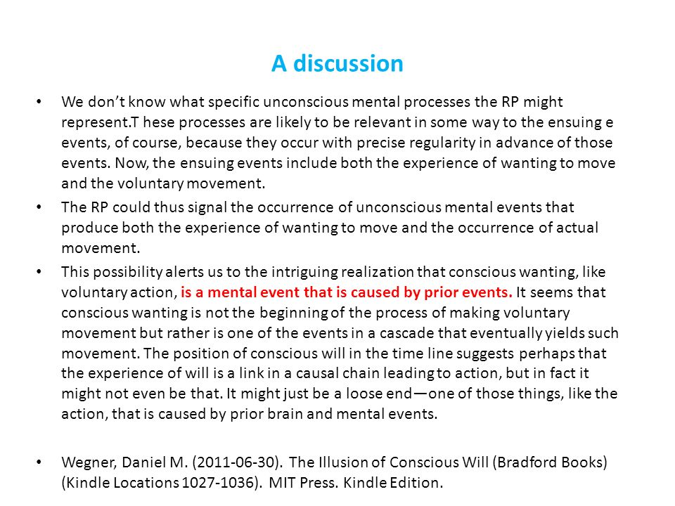 A discussion We dont know what specific unconscious mental processes the RP might represent.T hese processes are likely to be relevant in some way to the ensuing e events, of course, because they occur with precise regularity in advance of those events.