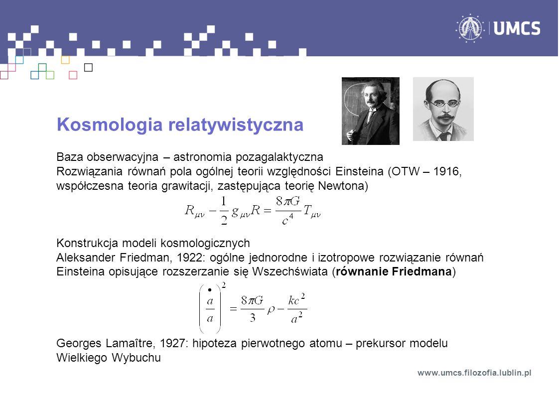 Kosmologia relatywistyczna Baza obserwacyjna – astronomia pozagalaktyczna Rozwiązania równań pola ogólnej teorii względności Einsteina (OTW – 1916, ws
