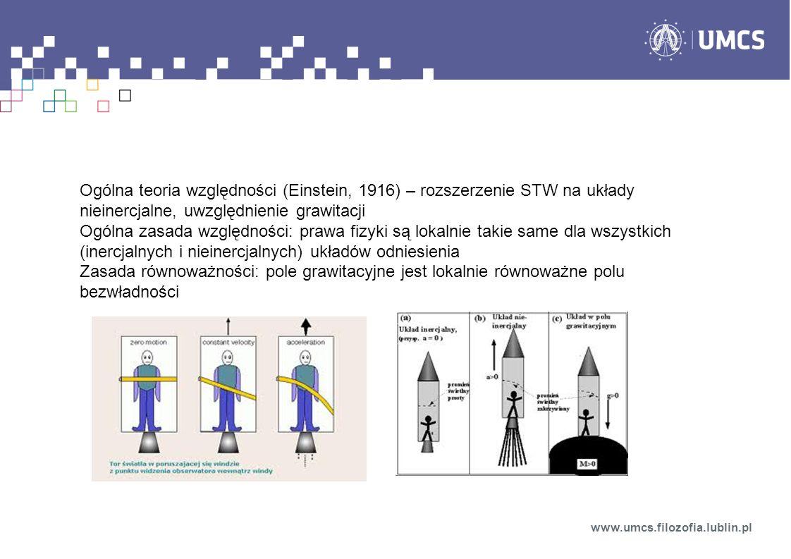 Ogólna teoria względności (Einstein, 1916) – rozszerzenie STW na układy nieinercjalne, uwzględnienie grawitacji Ogólna zasada względności: prawa fizyk