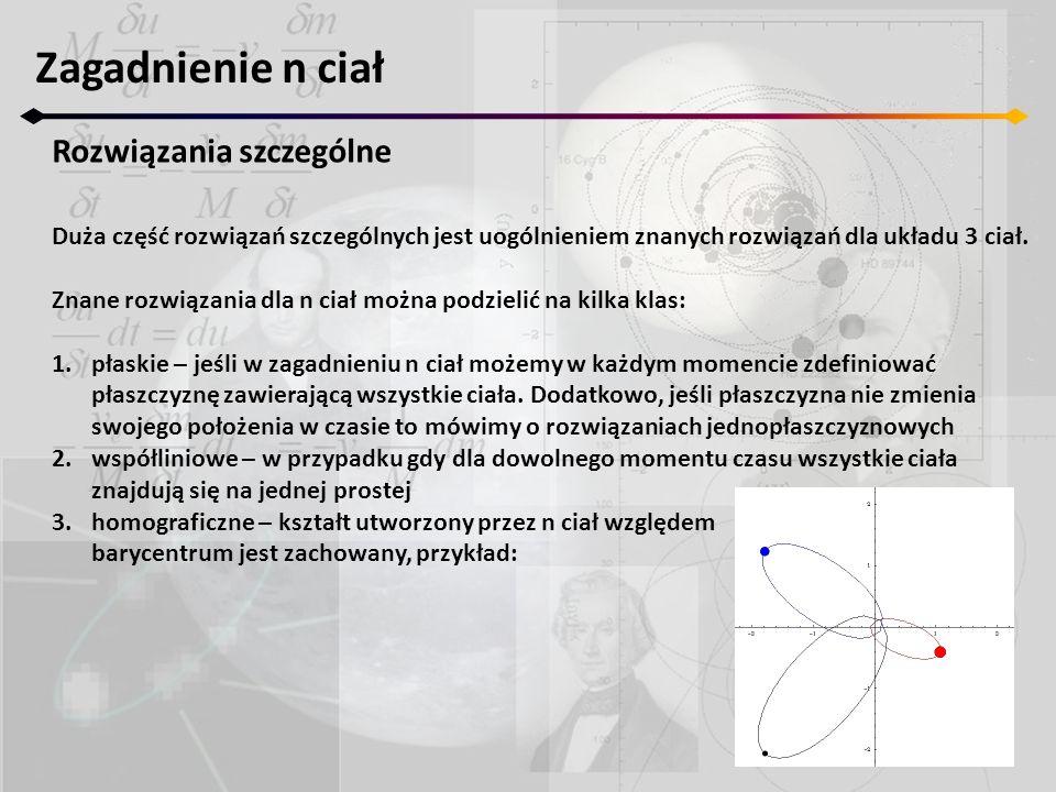 Zagadnienie n ciał Rozwiązania szczególne - homograficzne Podstawiając otrzymane wyrażenia do równania Lagrangea II-go rodzaju: otrzymujemy ostatecznie (11.1): równania ruchu homograficznego dla j-tego ciała.