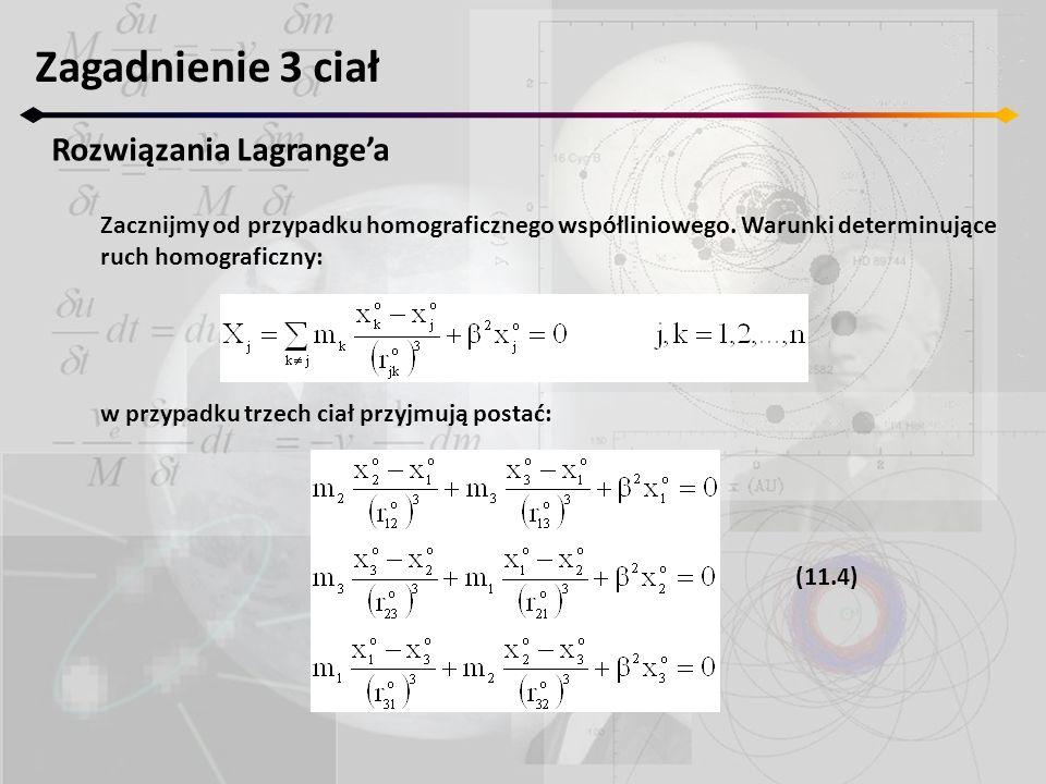 Zagadnienie 3 ciał Rozwiązania Lagrangea Zacznijmy od przypadku homograficznego współliniowego.