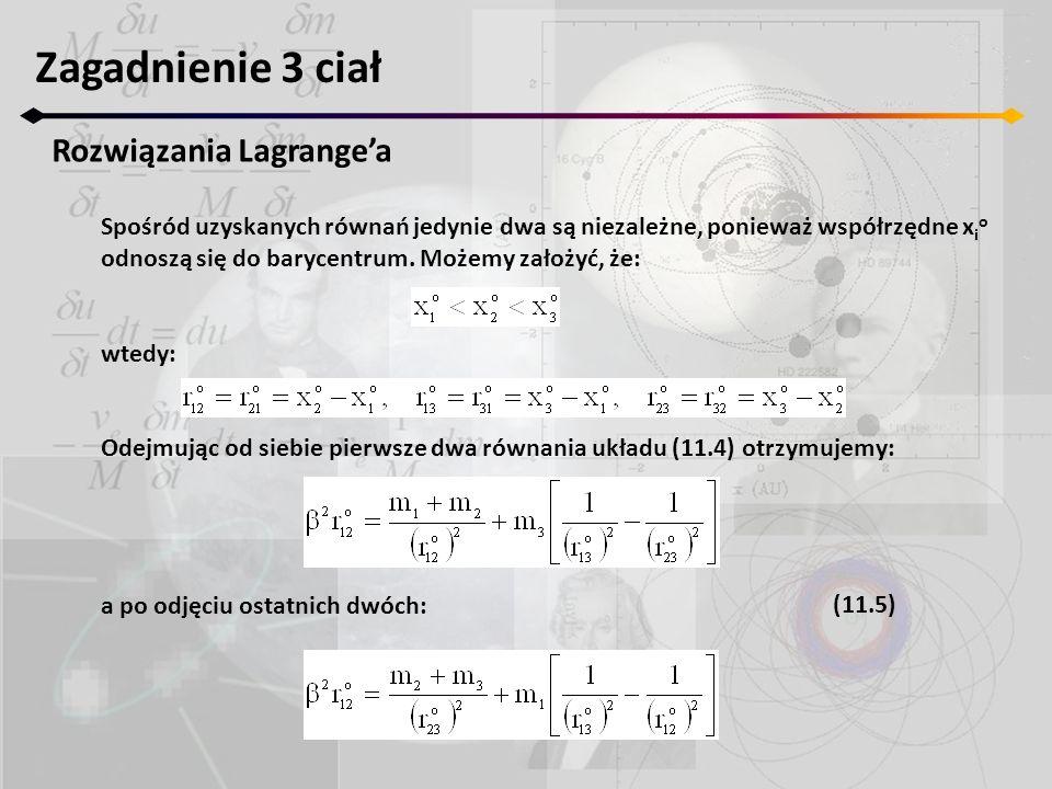 Zagadnienie 3 ciał Rozwiązania Lagrangea Spośród uzyskanych równań jedynie dwa są niezależne, ponieważ współrzędne x i o odnoszą się do barycentrum.