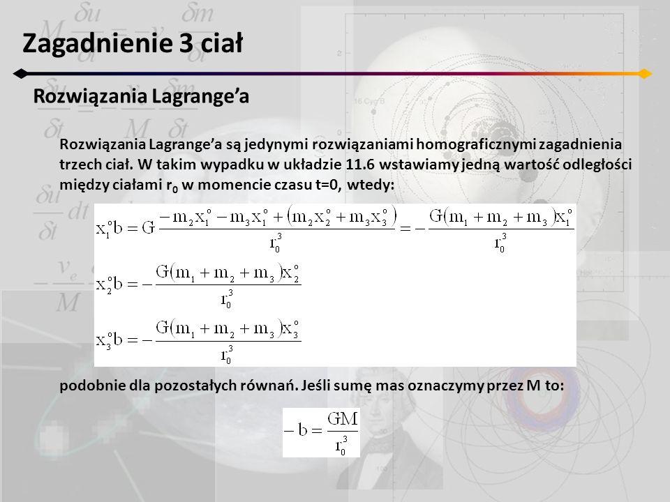 Zagadnienie 3 ciał Rozwiązania Lagrangea Rozwiązania Lagrangea są jedynymi rozwiązaniami homograficznymi zagadnienia trzech ciał.