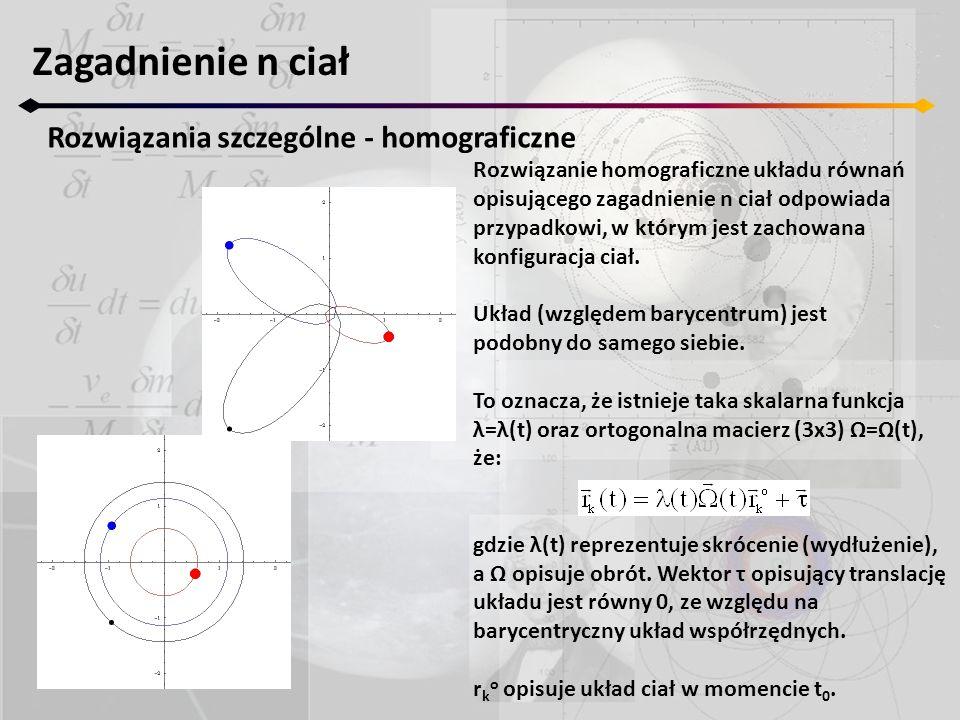 Zagadnienie n ciał Ruch homograficzny współliniowy Oba powyższe przypadki można sprowadzić do jednego (bo pierwsze z równań 11.2 nie zawiera ω 1 ) podstawiając za ω 3 wyrażenie α/λ 2 (wtedy pierwszy przypadek odpowiada α=0): ponieważ λ 0, więc możemy powyższe przepisać w postaci: skąd można zauważyć, że prawa strona jest stała (a więc lewa również).