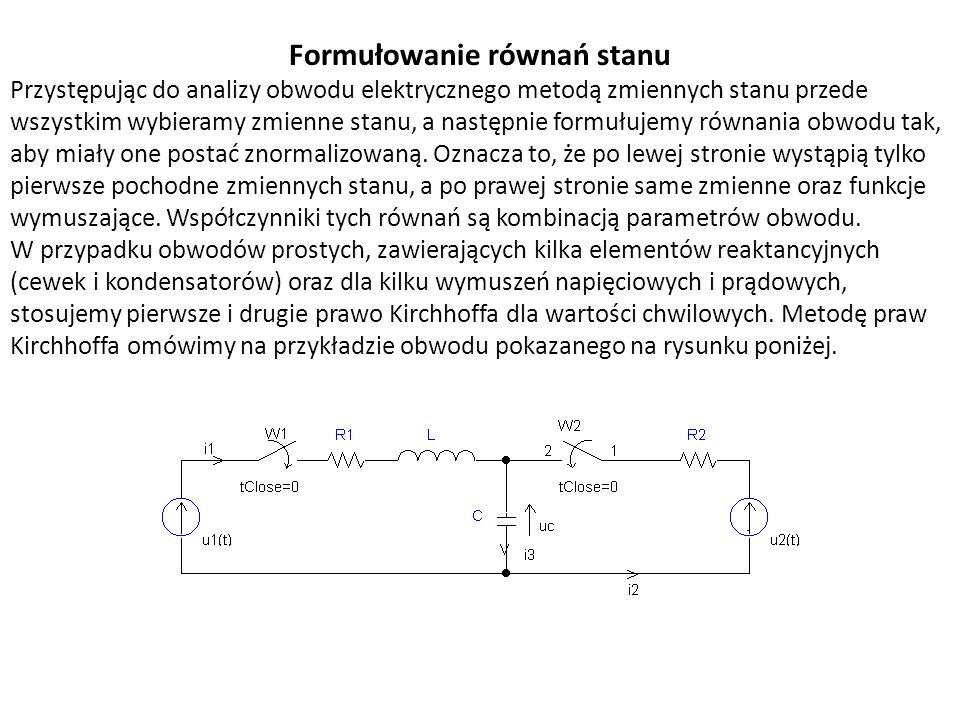 Formułowanie równań stanu Przystępując do analizy obwodu elektrycznego metodą zmiennych stanu przede wszystkim wybieramy zmienne stanu, a następnie fo