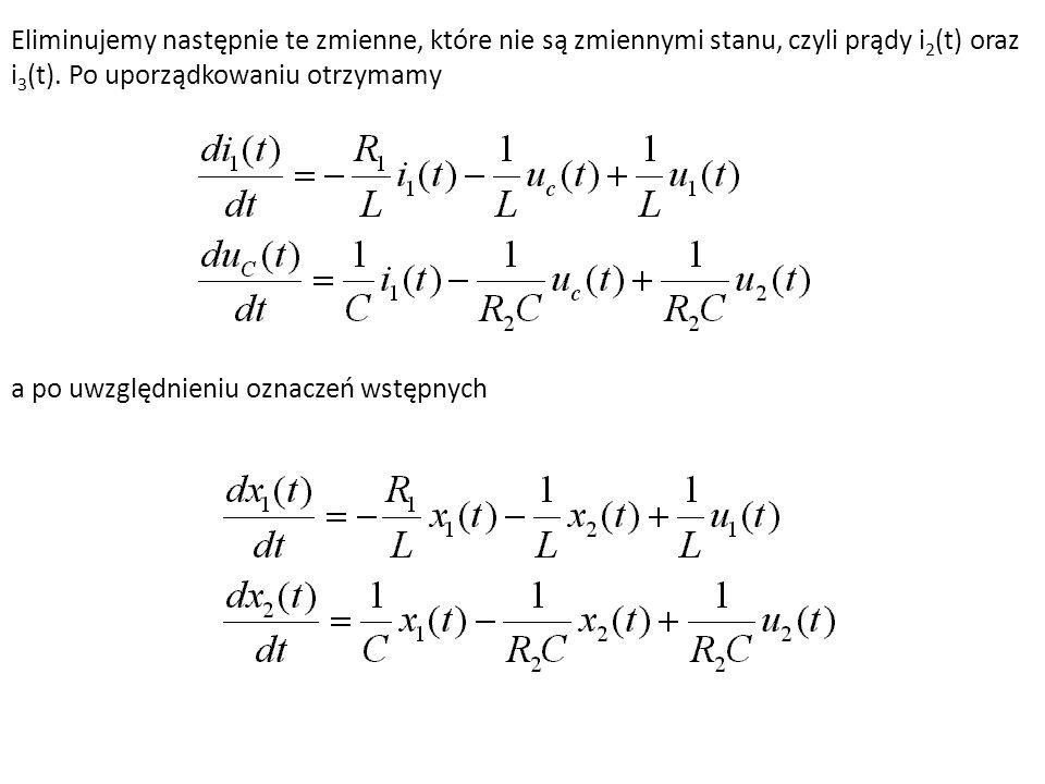 Eliminujemy następnie te zmienne, które nie są zmiennymi stanu, czyli prądy i 2 (t) oraz i 3 (t). Po uporządkowaniu otrzymamy a po uwzględnieniu oznac