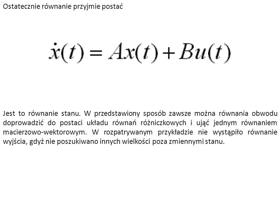 Ostatecznie równanie przyjmie postać Jest to równanie stanu. W przedstawiony sposób zawsze można równania obwodu doprowadzić do postaci układu równań