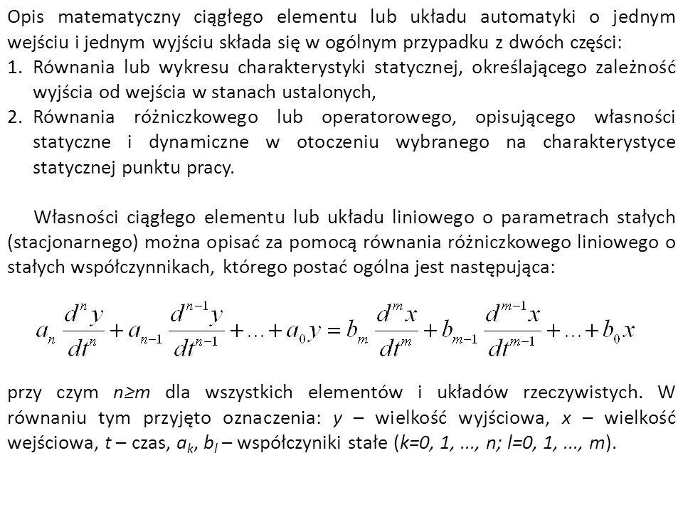 Opis matematyczny ciągłego elementu lub układu automatyki o jednym wejściu i jednym wyjściu składa się w ogólnym przypadku z dwóch części: 1.Równania