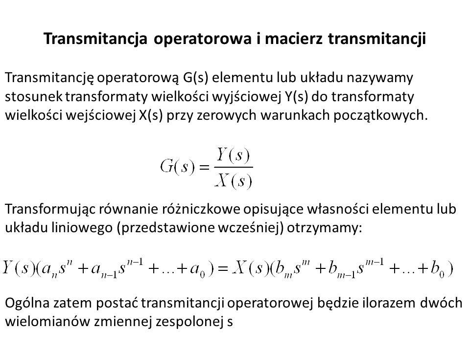 Transmitancja operatorowa i macierz transmitancji Transmitancję operatorową G(s) elementu lub układu nazywamy stosunek transformaty wielkości wyjściow
