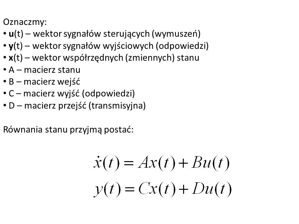 Oznaczmy: u(t) – wektor sygnałów sterujących (wymuszeń) y(t) – wektor sygnałów wyjściowych (odpowiedzi) x(t) – wektor współrzędnych (zmiennych) stanu