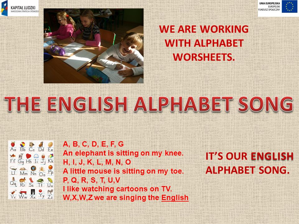 WE ARE WORKING WITH ALPHABET WORSHEETS. A, B, C, D, E, F, G An elephant is sitting on my knee.
