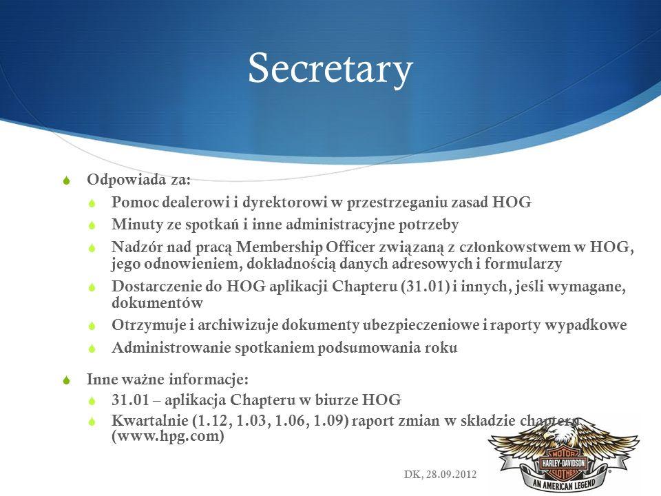 Secretary Odpowiada za: Pomoc dealerowi i dyrektorowi w przestrzeganiu zasad HOG Minuty ze spotka ń i inne administracyjne potrzeby Nadzór nad prac ą