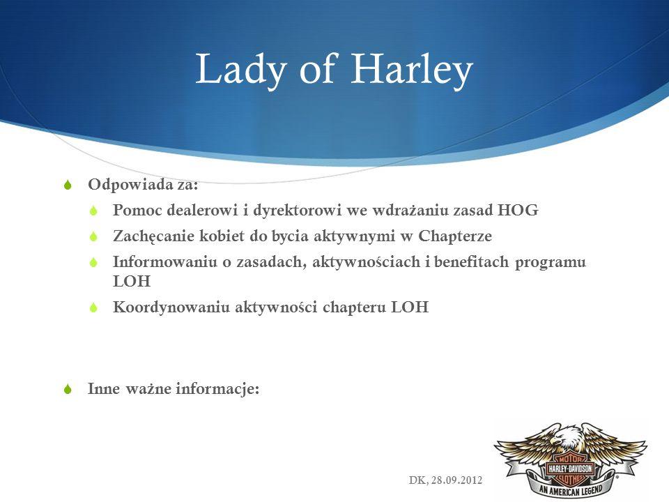 Lady of Harley Odpowiada za: Pomoc dealerowi i dyrektorowi we wdra ż aniu zasad HOG Zach ę canie kobiet do bycia aktywnymi w Chapterze Informowaniu o