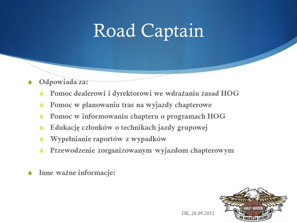 Road Captain Odpowiada za: Pomoc dealerowi i dyrektorowi we wdra ż aniu zasad HOG Pomoc w planowaniu tras na wyjazdy chapterowe Pomoc w informowaniu c