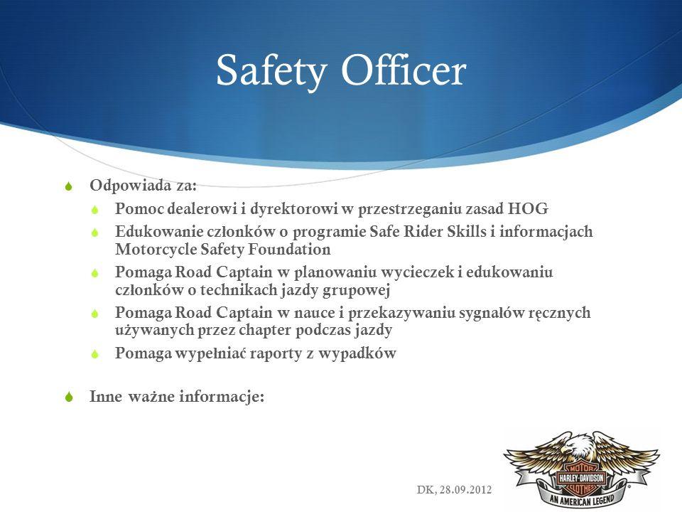 Safety Officer Odpowiada za: Pomoc dealerowi i dyrektorowi w przestrzeganiu zasad HOG Edukowanie cz ł onków o programie Safe Rider Skills i informacja