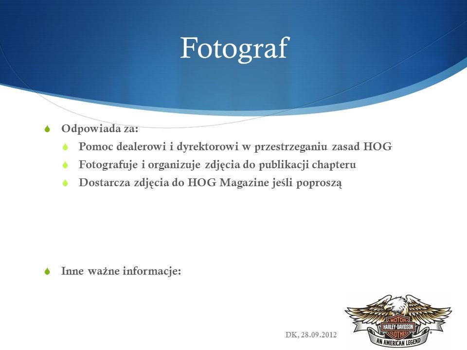 Fotograf Odpowiada za: Pomoc dealerowi i dyrektorowi w przestrzeganiu zasad HOG Fotografuje i organizuje zdj ę cia do publikacji chapteru Dostarcza zd