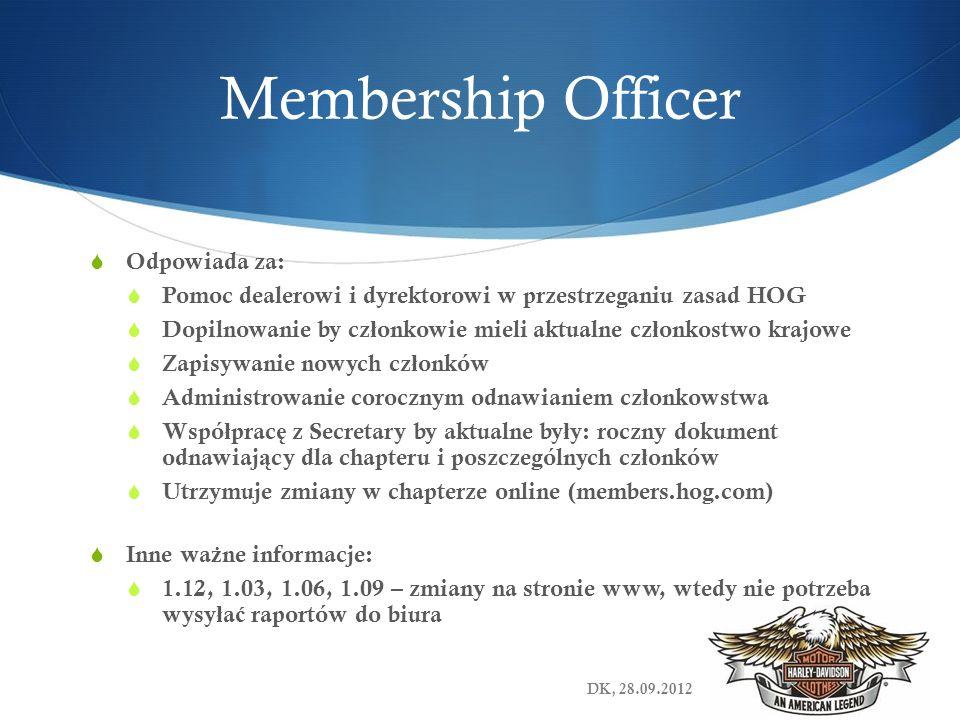 Membership Officer Odpowiada za: Pomoc dealerowi i dyrektorowi w przestrzeganiu zasad HOG Dopilnowanie by cz ł onkowie mieli aktualne cz ł onkostwo kr