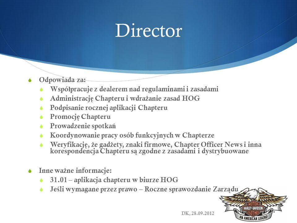 Director Odpowiada za: Wspó ł pracuje z dealerem nad regulaminami i zasadami Administracj ę Chapteru i wdra ż anie zasad HOG Podpisanie rocznej aplika