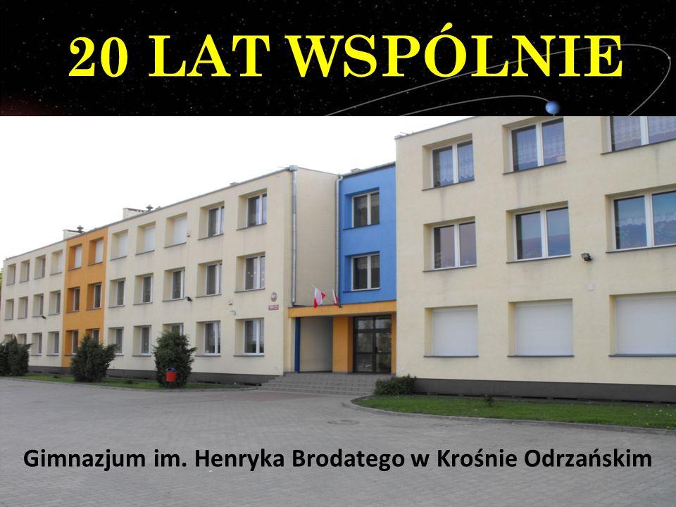 20 LAT WSPÓLNIE Gimnazjum im. Henryka Brodatego w Krośnie Odrzańskim