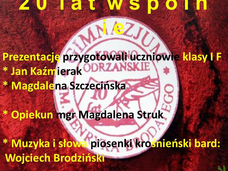 2 0 l a t w s p ó l n i e Prezentację przygotowali uczniowie klasy I F * Jan Kaźmierak * Magdalena Szczecińska * Opiekun mgr Magdalena Struk * Muzyka