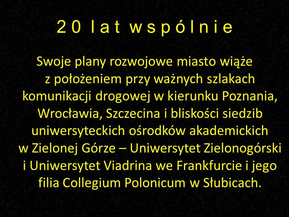 2 0 l a t w s p ó l n i e Swoje plany rozwojowe miasto wiąże z położeniem przy ważnych szlakach komunikacji drogowej w kierunku Poznania, Wrocławia, S