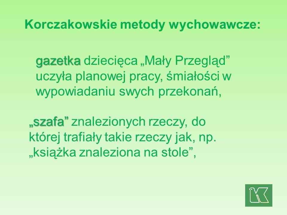 Korczakowskie metody wychowawcze: gazetka gazetka dziecięca Mały Przegląd uczyła planowej pracy, śmiałości w wypowiadaniu swych przekonań, szafa szafa