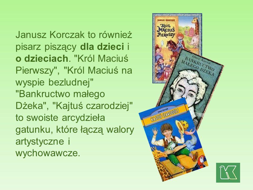 Janusz Korczak to również pisarz piszący dla dzieci i o dzieciach.