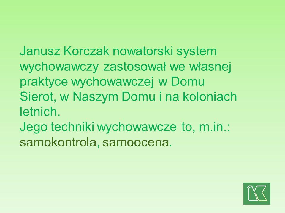 Janusz Korczak nowatorski system wychowawczy zastosował we własnej praktyce wychowawczej w Domu Sierot, w Naszym Domu i na koloniach letnich. Jego tec