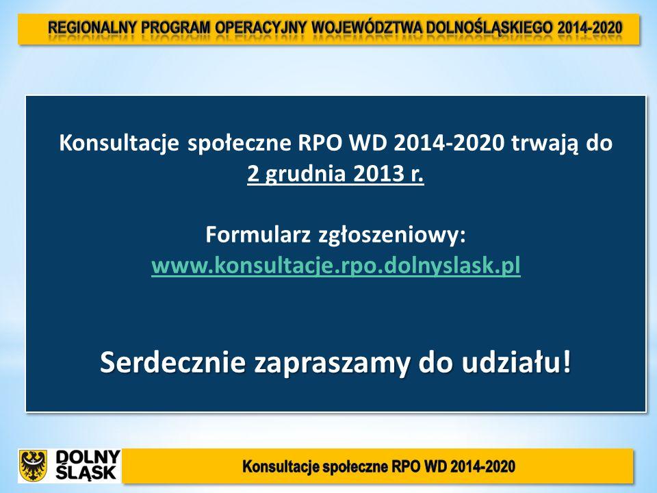 Konsultacje społeczne RPO WD 2014-2020 trwają do 2 grudnia 2013 r. Formularz zgłoszeniowy: www.konsultacje.rpo.dolnyslask.pl www.konsultacje.rpo.dolny
