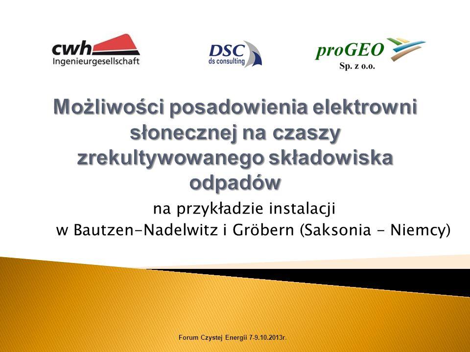 na przykładzie instalacji w Bautzen-Nadelwitz i Gröbern (Saksonia - Niemcy) Forum Czystej Energii 7-9.10.2013r.