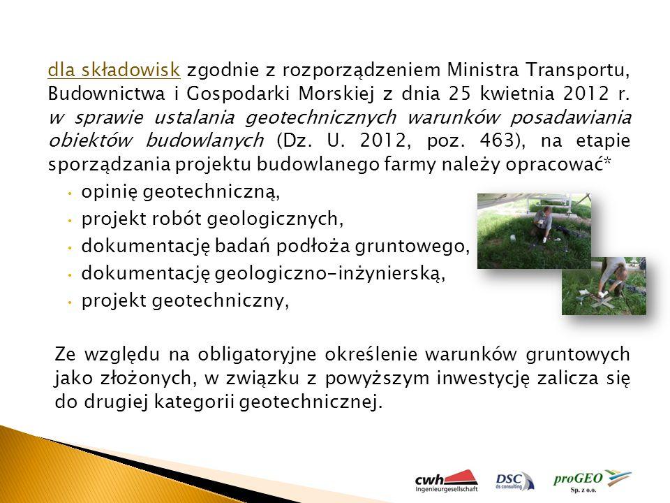 dla składowisk zgodnie z rozporządzeniem Ministra Transportu, Budownictwa i Gospodarki Morskiej z dnia 25 kwietnia 2012 r. w sprawie ustalania geotech