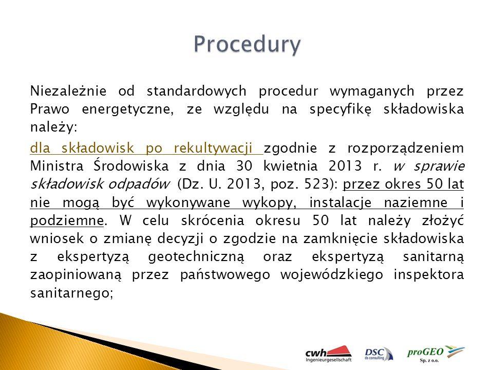 Niezależnie od standardowych procedur wymaganych przez Prawo energetyczne, ze względu na specyfikę składowiska należy: dla składowisk po rekultywacji