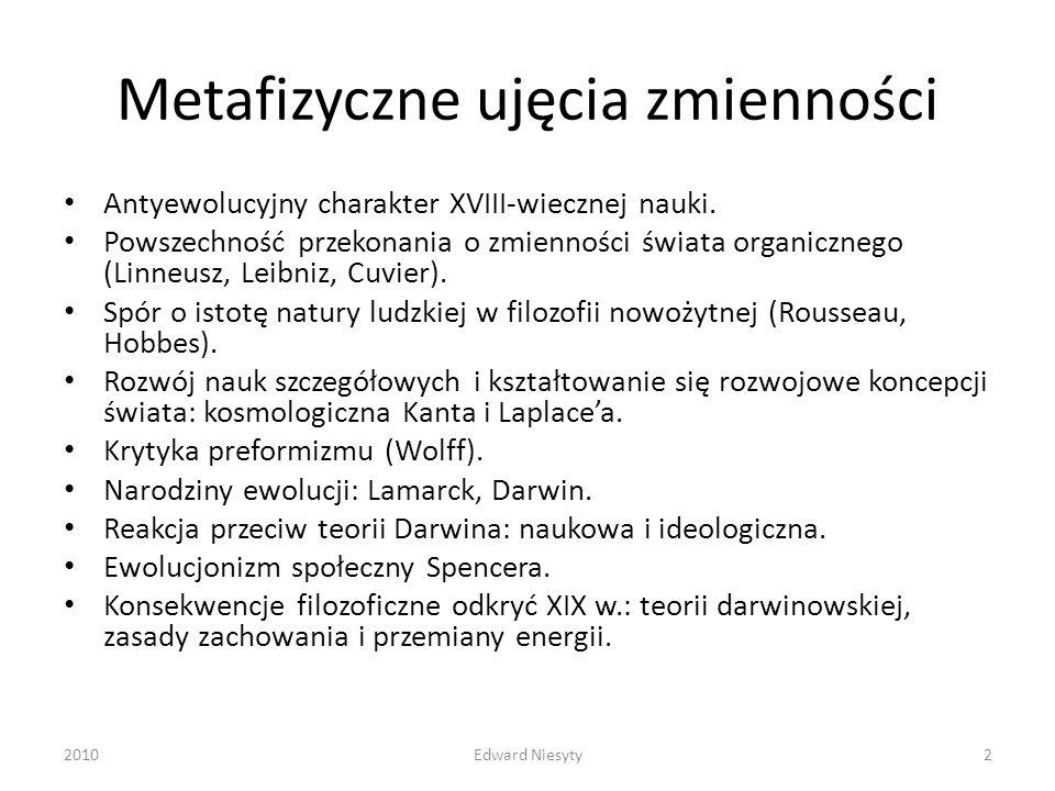 Metafizyczne ujęcia zmienności Antyewolucyjny charakter XVIII-wiecznej nauki. Powszechność przekonania o zmienności świata organicznego (Linneusz, Lei