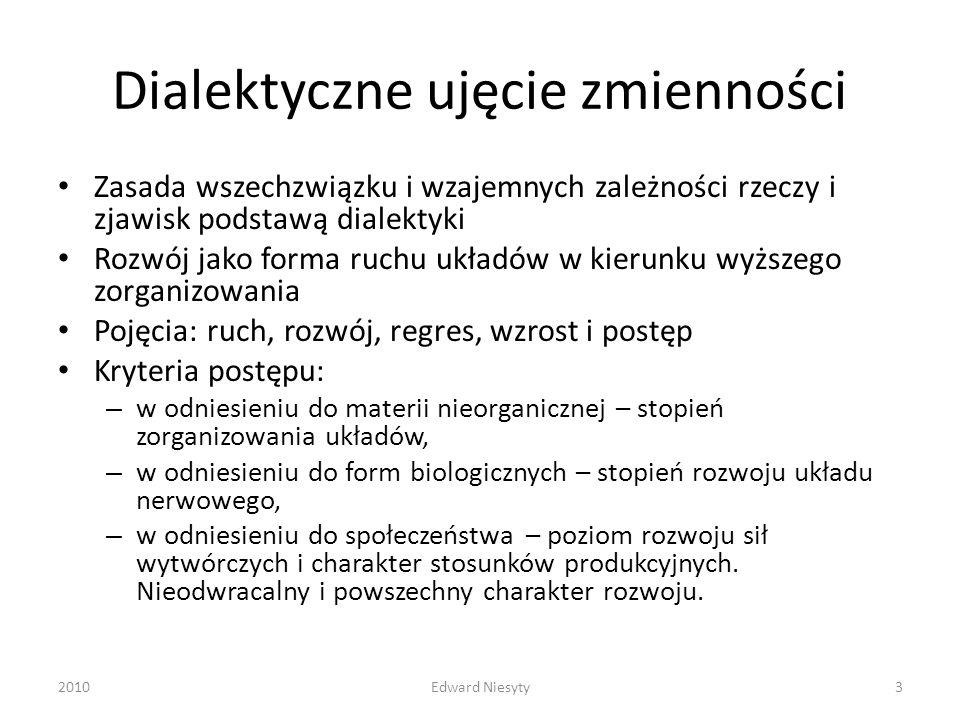 Dialektyczne ujęcie zmienności Zasada wszechzwiązku i wzajemnych zależności rzeczy i zjawisk podstawą dialektyki Rozwój jako forma ruchu układów w kie