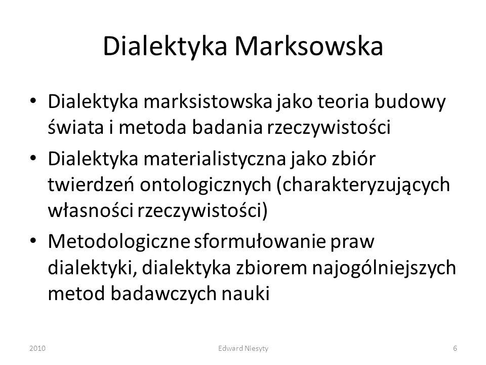 Dialektyka Marksowska Dialektyka marksistowska jako teoria budowy świata i metoda badania rzeczywistości Dialektyka materialistyczna jako zbiór twierd