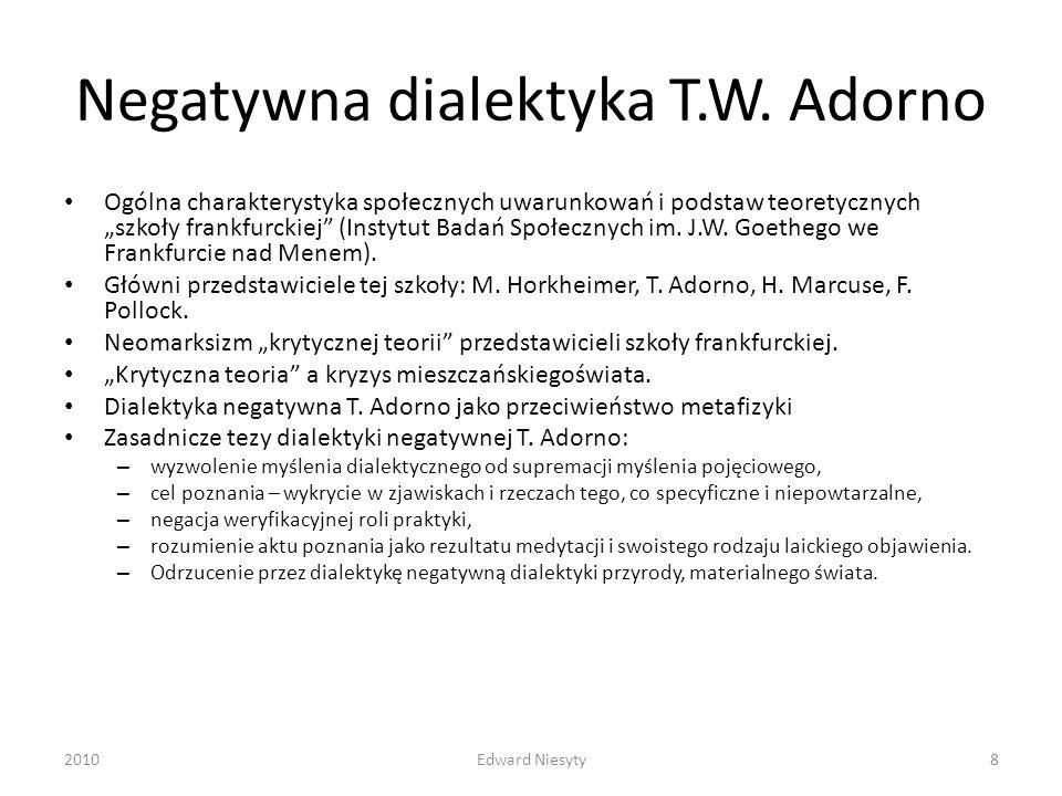 Negatywna dialektyka T.W. Adorno Ogólna charakterystyka społecznych uwarunkowań i podstaw teoretycznych szkoły frankfurckiej (Instytut Badań Społeczny