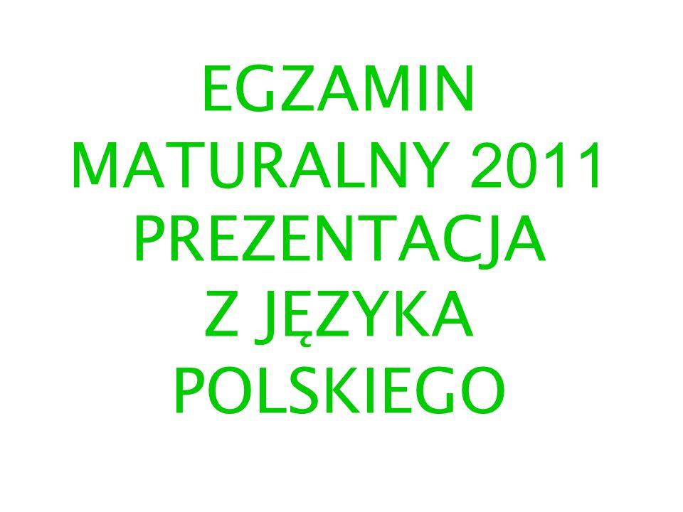 EGZAMIN MATURALNY 2 011 PREZENTACJA Z JĘZYKA POLSKIEGO