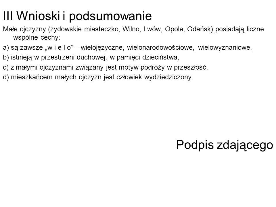 III Wnioski i podsumowanie Małe ojczyzny (żydowskie miasteczko, Wilno, Lwów, Opole, Gdańsk) posiadają liczne wspólne cechy: a) są zawsze w i e l o – w