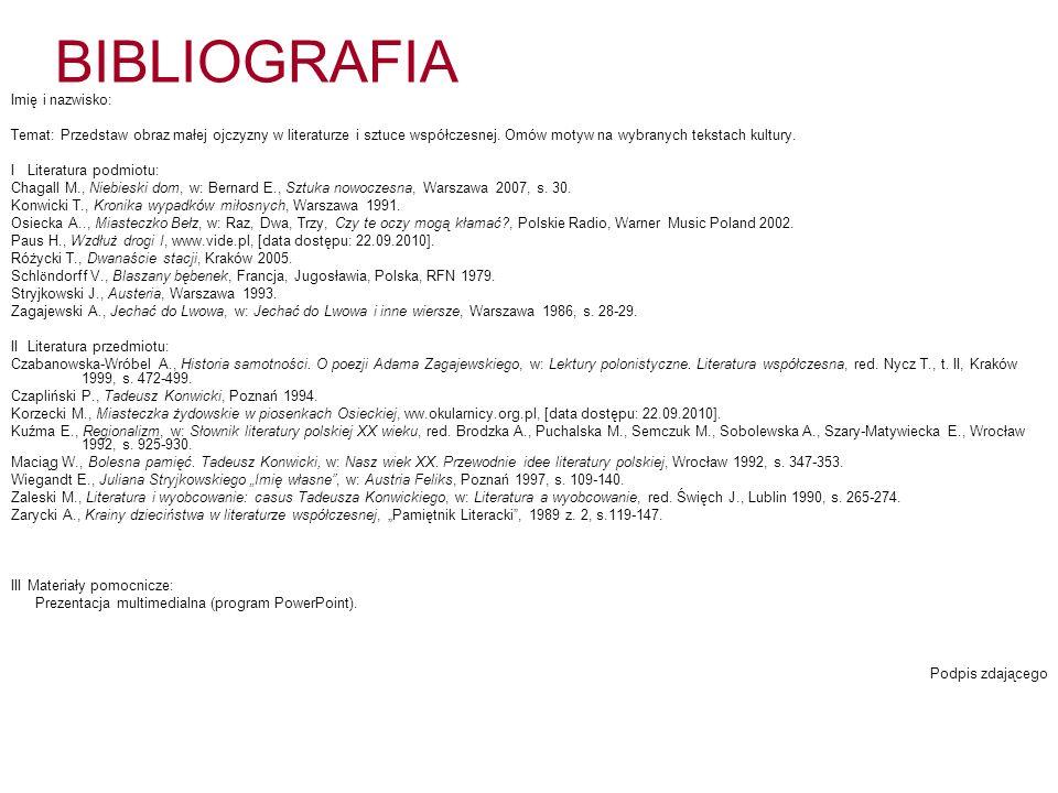 BIBLIOGRAFIA Imię i nazwisko: Temat: Przedstaw obraz małej ojczyzny w literaturze i sztuce współczesnej.