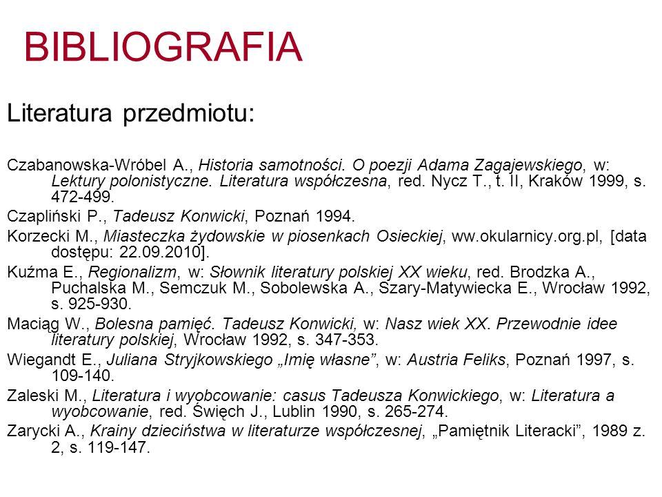 BIBLIOGRAFIA Literatura przedmiotu: Czabanowska-Wróbel A., Historia samotności. O poezji Adama Zagajewskiego, w: Lektury polonistyczne. Literatura wsp
